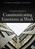Communicating Emotion at Work (Key Themes in Organizational Communication)