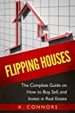 img - for Flipping Houses: The Complete Guide on How to Buy, Sell, and Invest in Real Estate book / textbook / text book