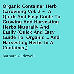 Organic Container Herb Gardening, Volume 2 Audiobook