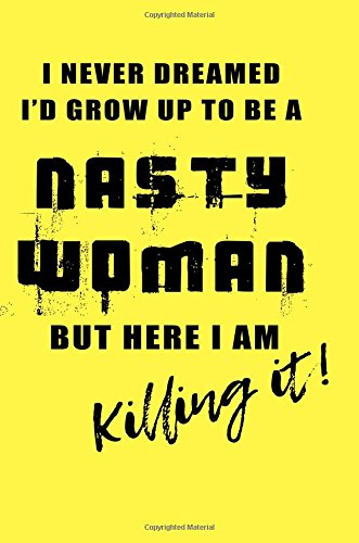Download I Never Dreamed I'd Grow Up To Be A Nasty Woman But Here I Am Killing It: Blank Lined Notebook Diary pdf epub