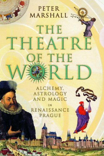 The Theatre of the World: Alchemy, Astrology and Magic in Renaissance Prague