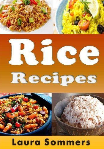Rice Recipes by Laura Sommers
