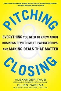 Pitching and Closing: Everything You Need to Know About Business Development, Partnerships, and Making Deals that Matter from McGraw-Hill Education