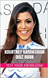 Kourtney Kardashian Quiz Book - 50 Fun & Fact Filled Questions About Kepping Up With Kardashian 's TV Star Kourtney Kardashian