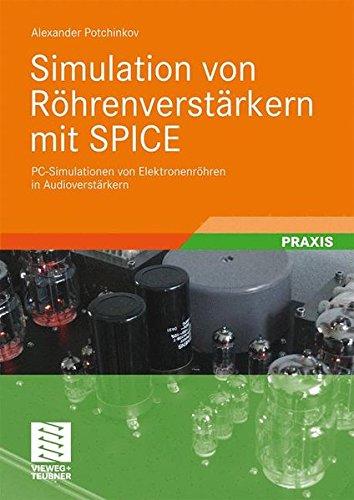 Simulation von Röhrenverstärkern mit SPICE: PC-Simulationen von Elektronenröhren in Audioverstärkern (German Edition)