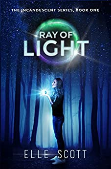 Ray of Light (The Incandescent Series Book 1) by [Scott, Elle]
