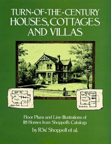 Turn-of-the-Century Houses, Cottages and Villas: Floor Plans and Line Illustrations for 118 Homes from Shoppell's (Victorian Cottage Design)
