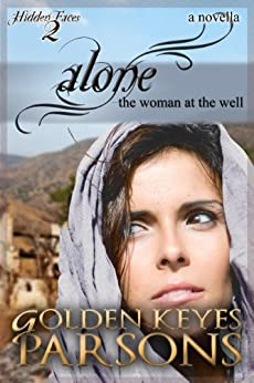 Alone: The Woman at the Well (a novella) (Hidden Faces Book 2) by [Parsons, Golden Keyes]