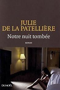 Notre nuit tombée par Julie de La Patellière