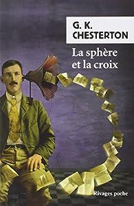 La Sphère et la Croix par Gilbert Keith Chesterton