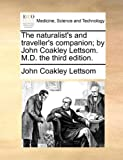 The Naturalist's and Traveller's Companion; by John Coakley Lettsom M D The, John Coakley Lettsom, 1170546846