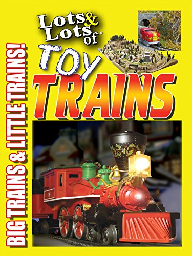 - Lots & Lots of Toy Trains Vol. 1 - Big Trains & Little Trains!