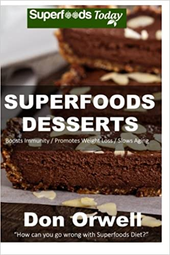 Superfoods Desserts 40 Quick Easy Gluten Free Wheat Whole