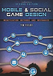 Mobile & Social Game Design: Monetization Methods and Mechanics, Second Edition by Tim Fields (28-Feb-2014) Paperback