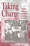 Taking Charge : Nursing, Suffrage and Feminism in America, 1873-1920, Lewenson, Sandra Beth, 0887376843
