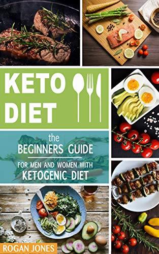 Keto Diet: The Beginners Guide For Men And Women With Ketogenic Diet (Keto Diet, Ketogenic Plan, Weight Loss, Weight Loss Diet, Beginners Guide) by Rogan Jones
