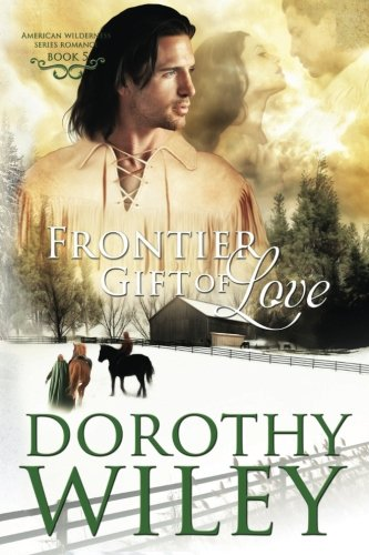 Frontier Gift of Love (American Wilderness Series Romance) (Volume 5)