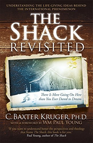 The Shack Revisited: There Is More Going On Here than You Ever Dared to Dream by C. Baxter Kruger (2012-10-11)