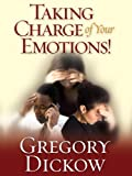 Taking Charge of Your Emotions, Gregory Dickow, 1932833080