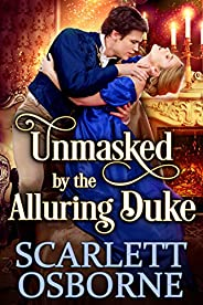 Unmasked by the Alluring Duke: A Steamy Historical Regency Romance Novel