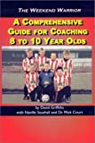 img - for The Weekend Warrior: A Comprehensive Guide for Coaching 8 to 10 Year Olds book / textbook / text book
