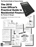 2016 Loan Officer's Practical Guide to Residential Finance 2016: SAFE Act Included (The Practical Guide to Finance Series)