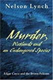 Murder, Wetlands and an Endangered Species, Nelson Lynch, 0595191878