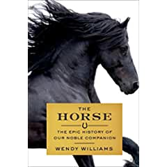 Image: The Horse: The Epic History of Our Noble Companion, by Wendy Williams (Author). Publisher: Scientific American / Farrar, Straus and Giroux (October 27, 2015)