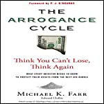 The Arrogance Cycle: Think You Can't Lose, Think Again | Michael K. Farr