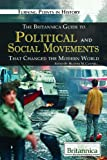 The Britannica Guide to Political and Social Movements That Changed the Modern World, Heather M. Campbell, 1615300163