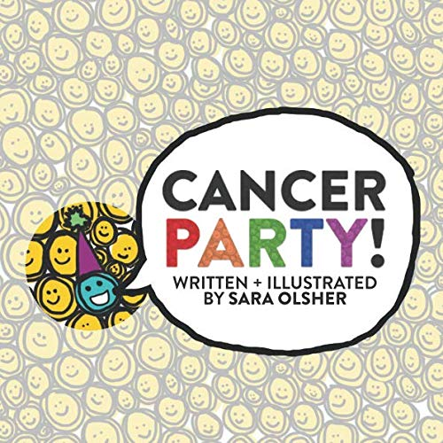 Cancer Party!: Explain Cancer, Chemo, and Radiation to Kids in a Totally Non-Scary Way