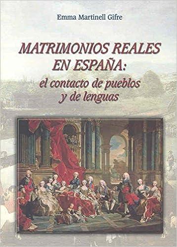 Matrimonios reales en España. El contacto de pueblos y de lenguas: Amazon.es: Martinelli Gifre: Libros
