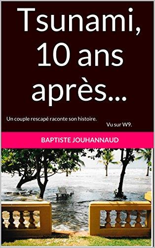 Tsunami, 10 ans après...: Un couple rescapé raconte son histoire. Vu sur W9 et BFMTV. (French Edition)