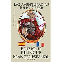 Aprender francés - Edizione Bilingüe (Francés - Español) Las aventuras de Julio Cesar (Spanish Edition)