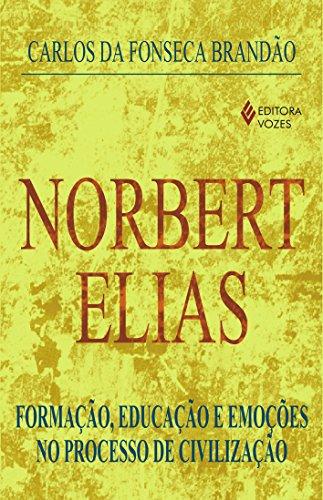Norbert Elias. Formação, Educação E Emoções No Processo De Civilização (Em Portuguese do Brasil)
