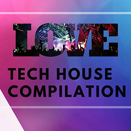 LOVE TECH HOUSE COMPILATION - Tech Music House Love