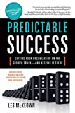 img - for Predictable Success: Getting Your Organization on the Growth Track--and Keeping It There book / textbook / text book