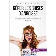Gérer les crises d'angoisse: Techniques pour se débarrasser des attaques de panique (Équilibre t. 19) (French Edition)