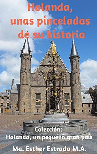 Holanda, unas pinceladas de su historia (Holanda, un pequeño gran país) (Spanish Edition)