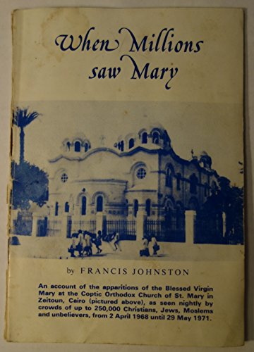 When Millions Saw Mary: An Account of the Apparitions of the Blessed Virgin Mary at Zeitoun, Cairo, 1968-77 Francis W. Johnston
