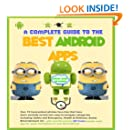 The Complete Guide to the Best Android Apps - Not Just Any Apps, But Carefully Selected Nuggets That Make Everyday Life So Much Easier and Your Smartphone a Trusted Companion