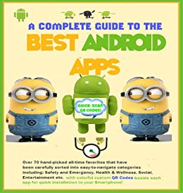 The Complete Guide to the Best Android Apps - Not Just Any Apps, But Carefully Selected Nuggets That Make Everyday Life So Much Easier and Your Smartphone a Trusted Companion by [Roache, Michael]