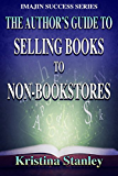 The Author's Guide to Selling Books to Non-Bookstores (Imajin Success Series Book 1)