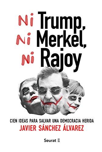 Ni Trump, ni Merkel, ni Rajoy de Javier Sánchez Álvarez