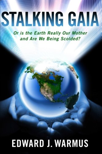 Stalking Gaia: Or Is the Earth Really Our Mother and Are We Being Scolded? (Never Look Where They Point)