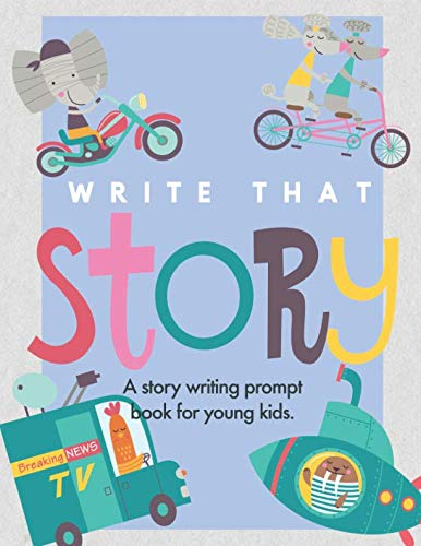 - Write That Story: A Story Writing Prompt Book For Young Kids