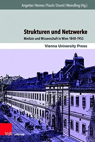 Strukturen Und Netzwerke: Medizin Und Wissenschaft in Wien 1848-1955