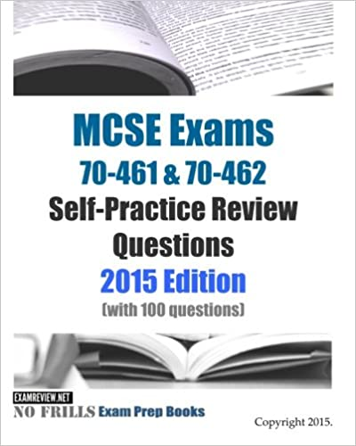 MCSE Exams 70-461 & 70-462 Self-Practice Review Questions 2015 ...