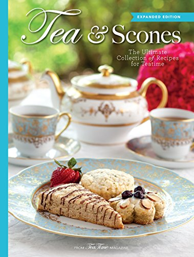 Tea & Scones (Updated Edition): The Ultimate Collection of Recipes for Teatime (Best Tea Party Recipes)