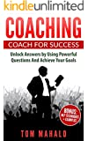 COACHING: Coaching For Success, How To Unlock Answers Using Powerful Questions And Achieving Your Life Goals (Coaching, Coaching For Success, Powerful Questions, Achieving Your Life Goals)